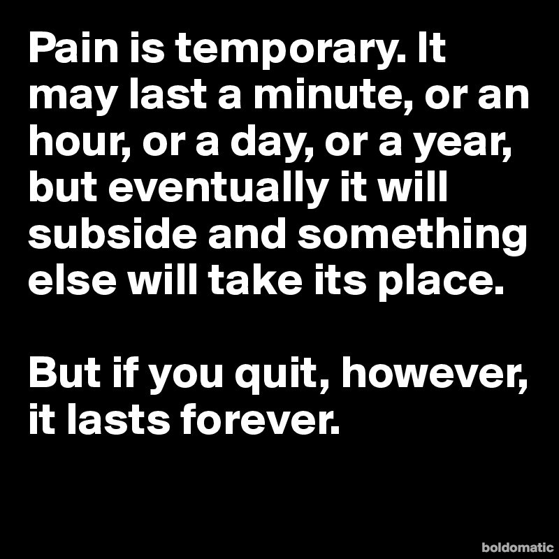 Pain-is-temporary-It-may-last-a-minute-or-an-hour